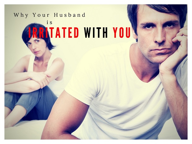 husband is irritated with you