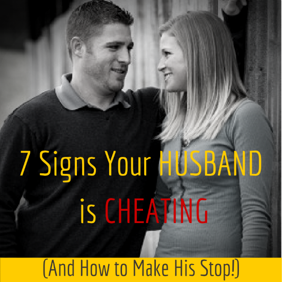 7 Signs Your Husband is Cheating (and How to Make Him STOP)