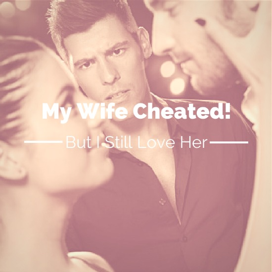 My Wife Cheated On Me (But I Still Love Her)