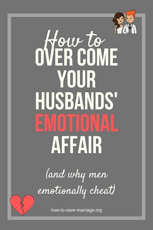 How to Overcome Your Husbands' Emotional Affair