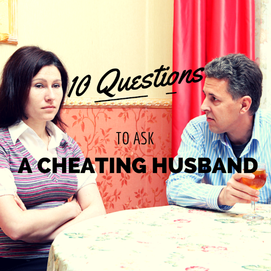 10 questions to ask your unfaithful husband