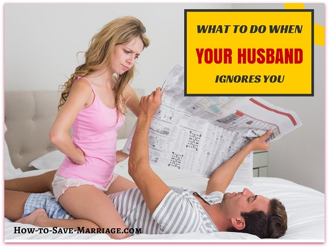 My Husband Ignores Me: Why and What Should I Do?