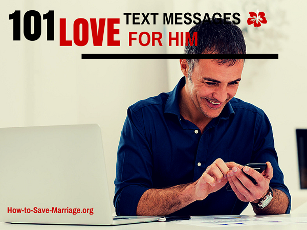 101 Heart-Warming Love Text Messages (For Him)