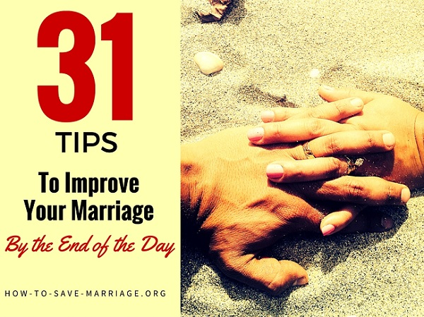 31 Quick & Easy Tips to Instantly Improve Your Marriage